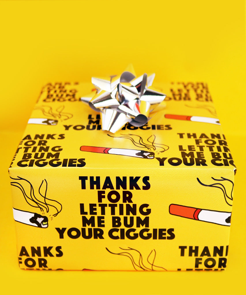 Thanks For Letting Me Bum Your Ciggies (Wrapping Paper)