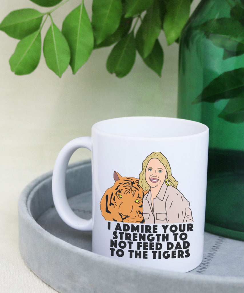 I Admire Your Strength To Not Feed Dad To The Tigers (Coffee Mug)