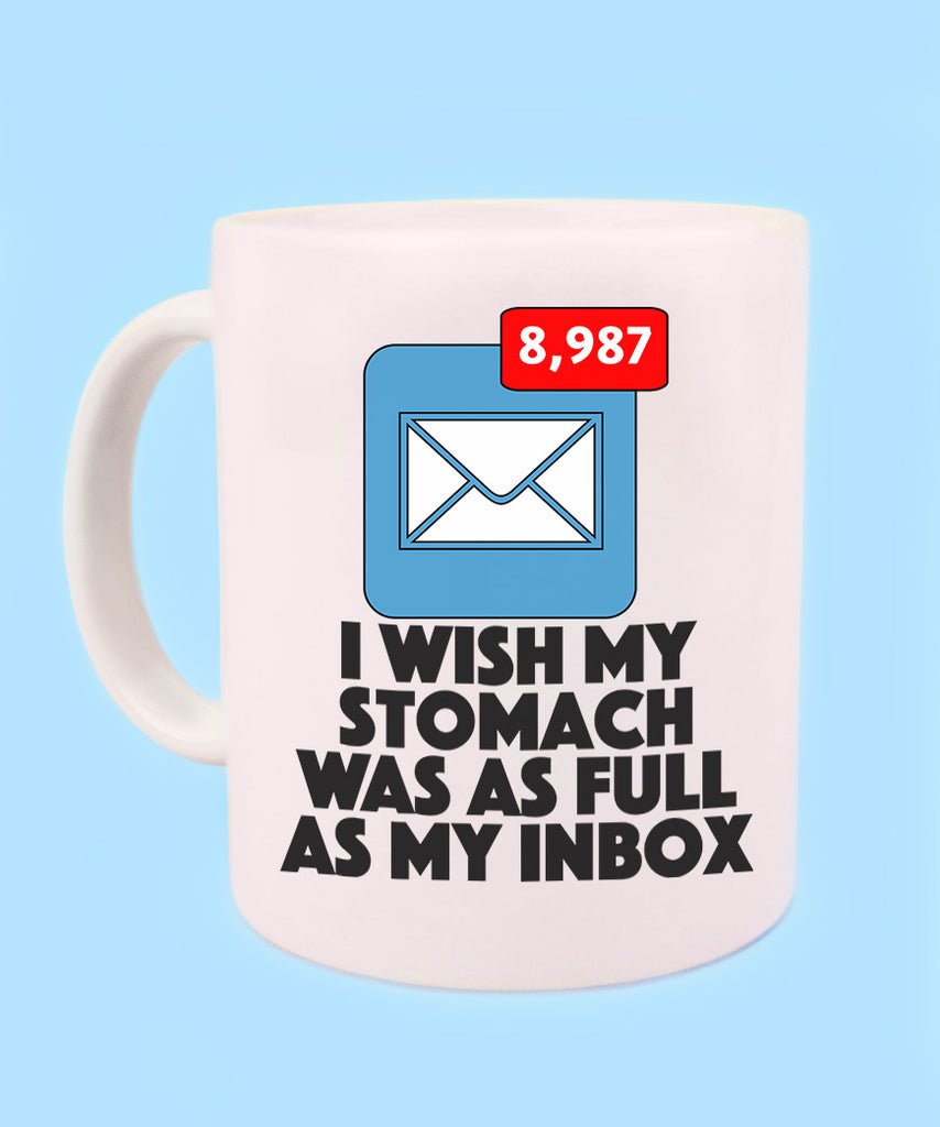I Wish My Stomach Was As Full As My Inbox (Coffee Mug)