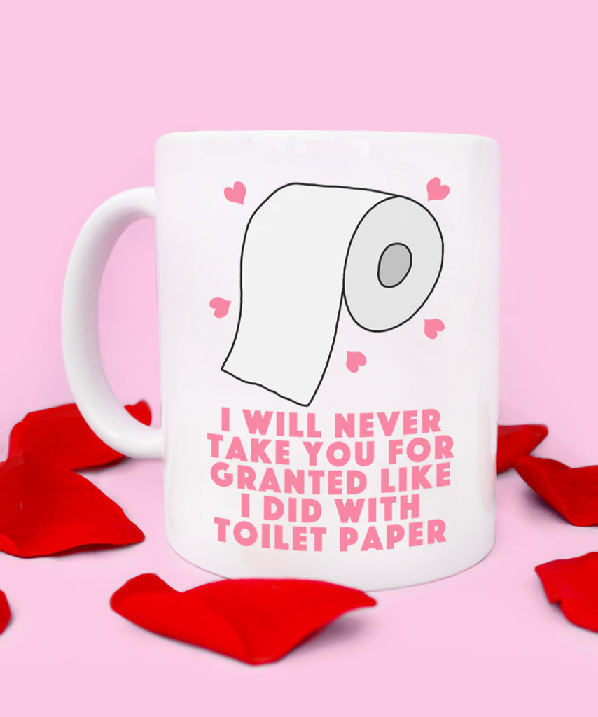 I Will Never Take You For Granted Like I Did Toilet Paper (Coffee Mug)