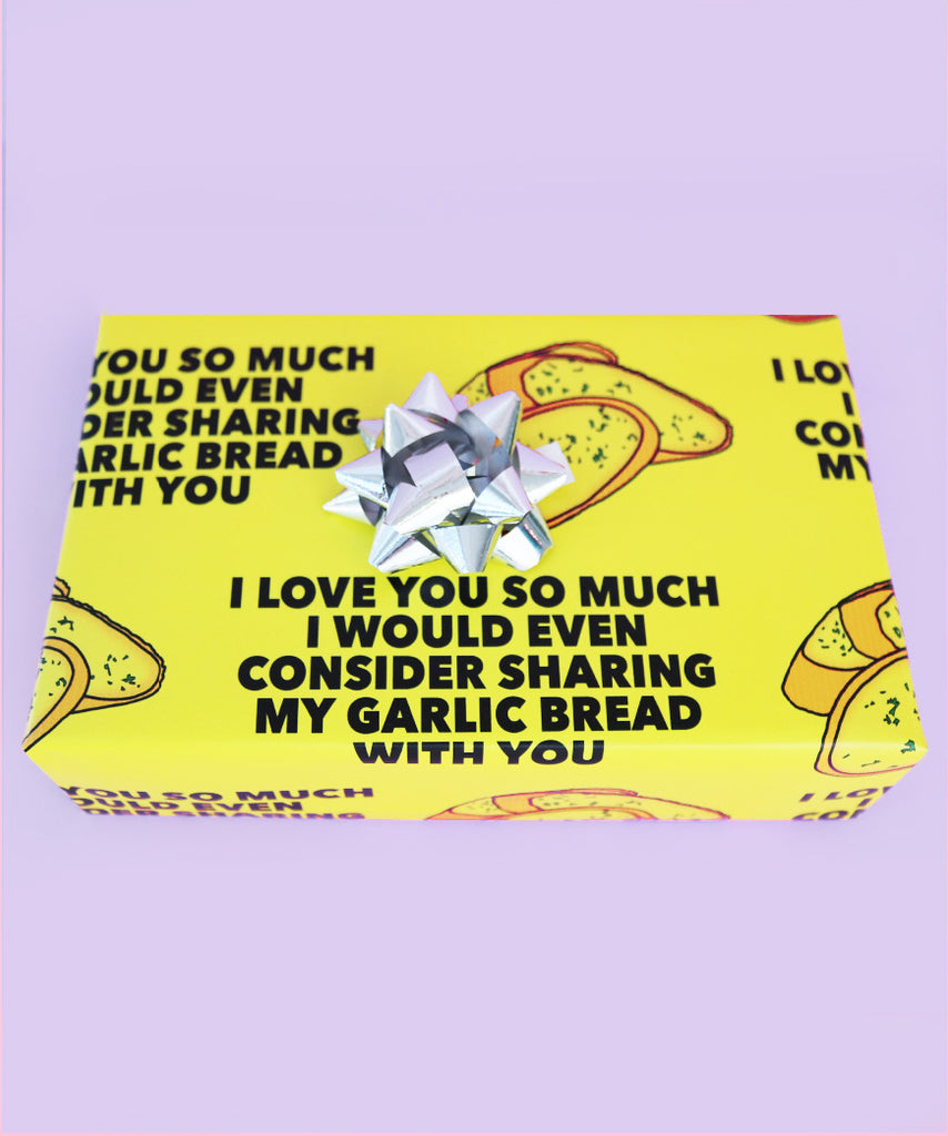 I Love You So Much I Would Even Consider Sharing My Garlic Bread With You (Wrapping Paper)