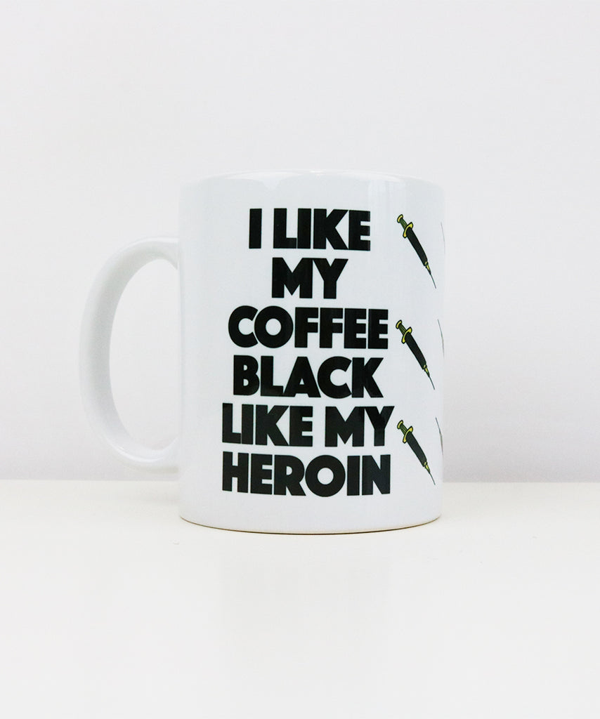 I like My Coffee Black Like My Heroin (Coffee Mug)