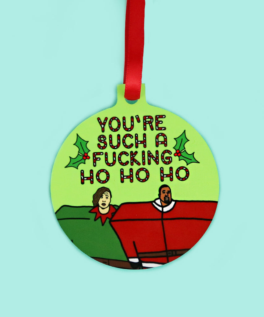 You're Such A Fucking Ho Ho Ho (Ornament)