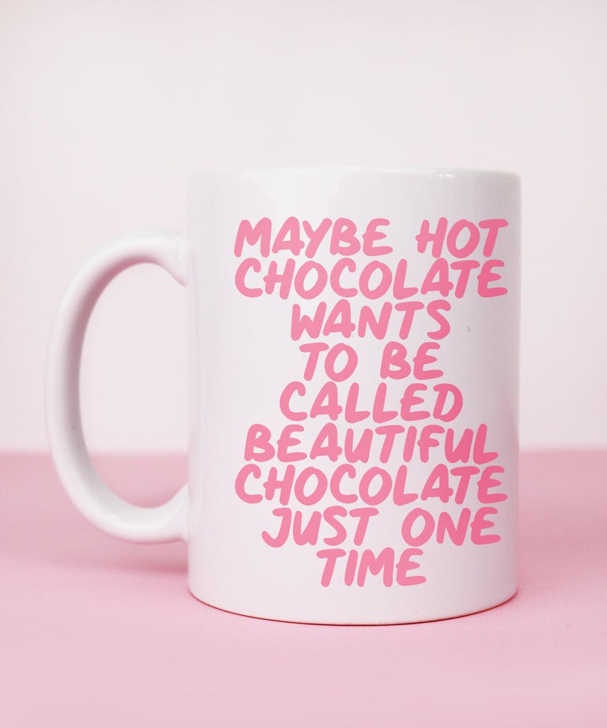 Maybe Hot Chocolate Wants To Be Called Beautiful Chocolate Just One Time