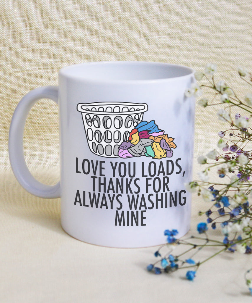 Love You Loads, Thanks For Always Washing Mine (Coffee Mug)