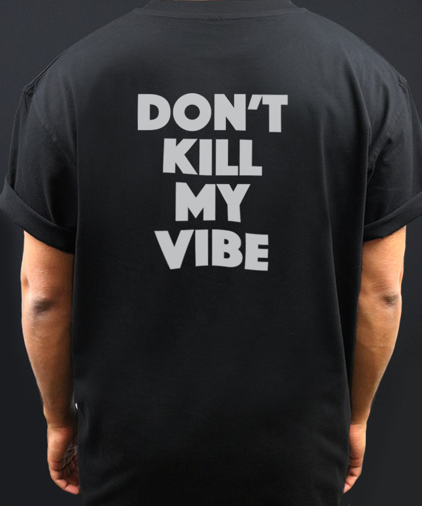 Don't Kill My Vibe Tee (mens)