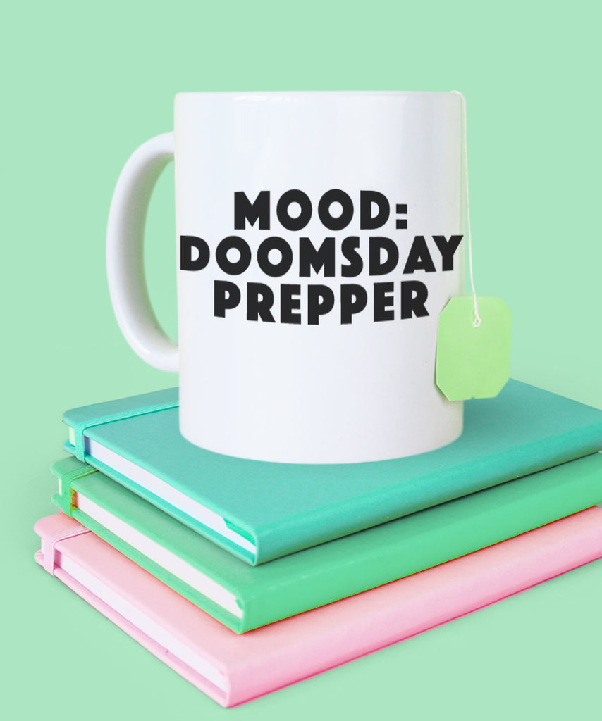 Mood: Doomsday Prepper (Coffee Mug)