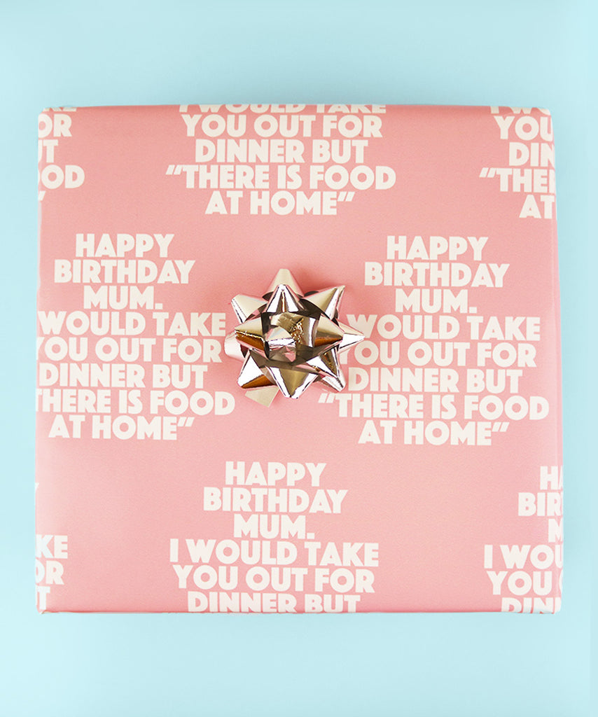 "Happy Birthday Mum! I Would Take You Out For Dinner But ""There Is Food At Home"" (Wrapping Paper)"