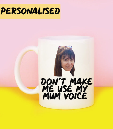 Don't Make Me Use My Mum Voice (Personalised Coffee Mug)