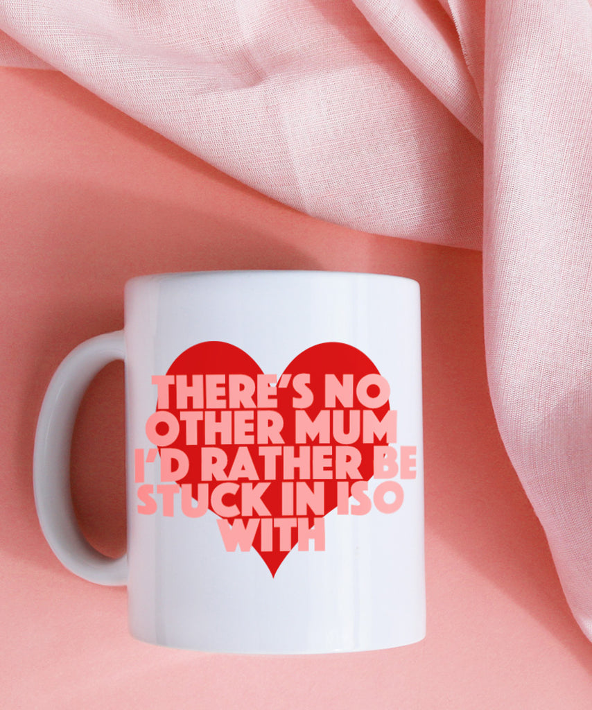 There's No Other Mum I'd Rather Be Stuck In Iso With (Coffee Mug)