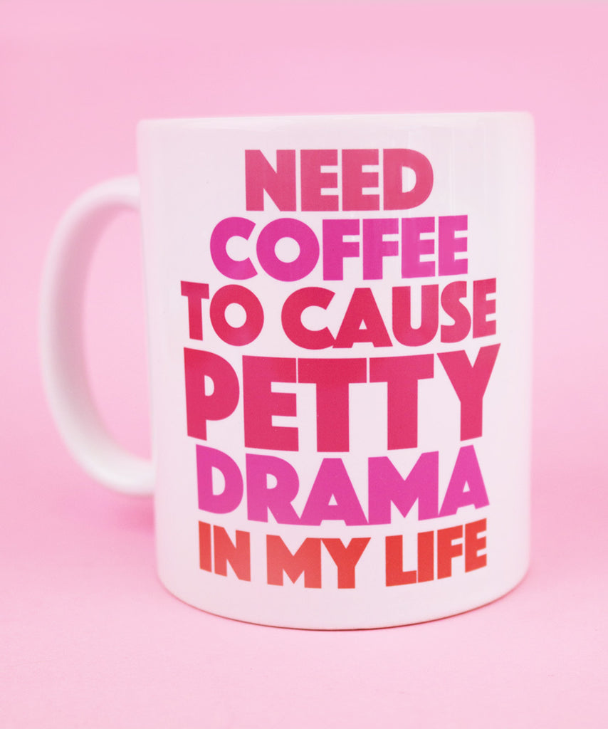 Need Coffee To Cause Petty Drama In My Life