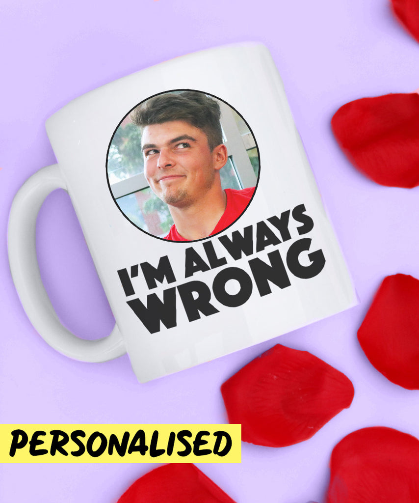 I'm Always Wrong (Personalised Mug)
