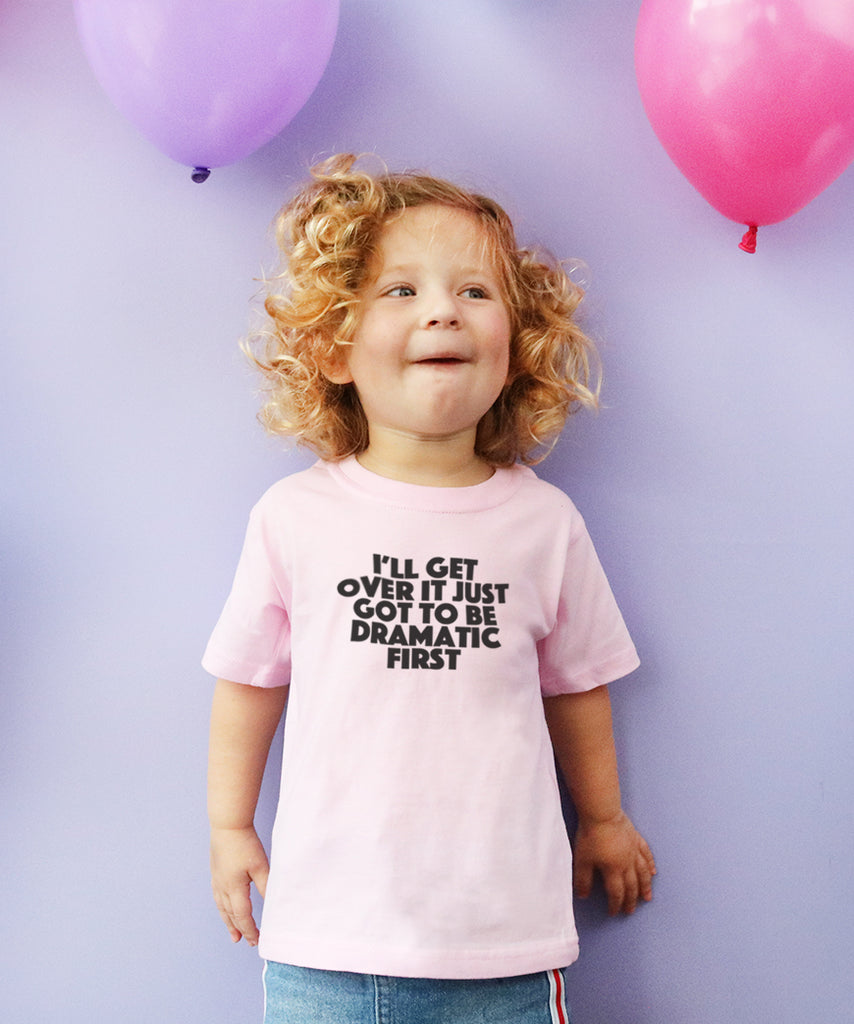 I'll Get Over it, Just Gotta be Dramatic First (Kids Tee)