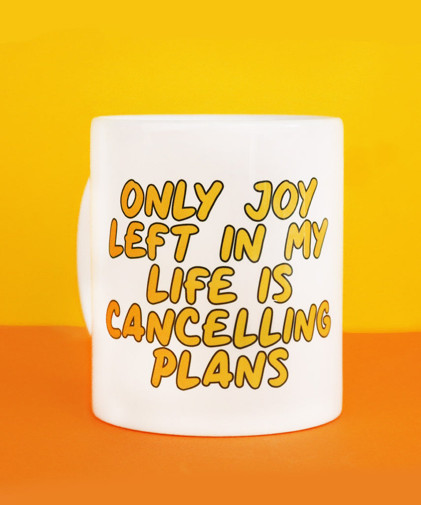 Only Joy Left In My Life Is Cancelling Plans