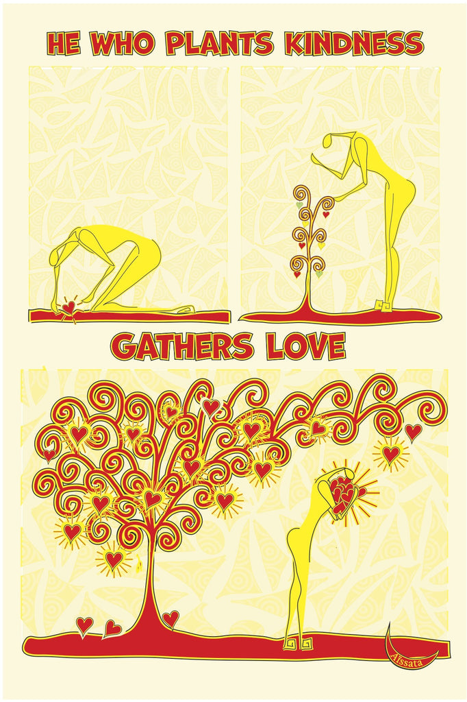 He Who Plants Kindness, Gathers Love.