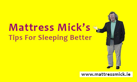 Mattress Mick's 5 Top Tips For Sleeping Better