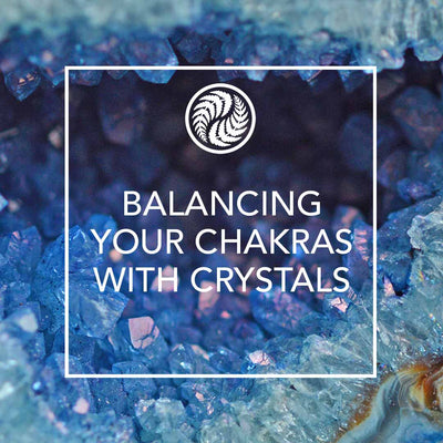 BALANCING YOUR CHAKRAS WITH CRYSTALS