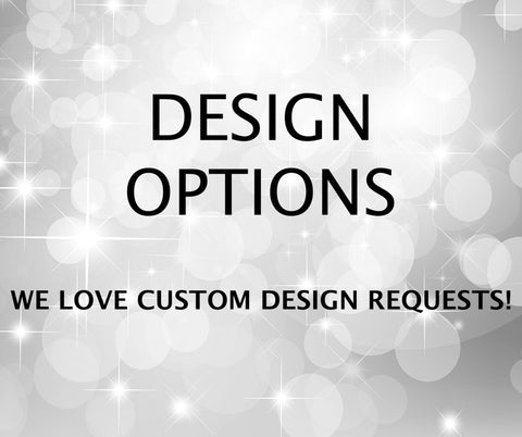 Designs listed-We have much more and LOVE to take requests