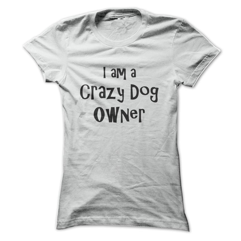 I am a Crazy Dog Owner T-Shirt