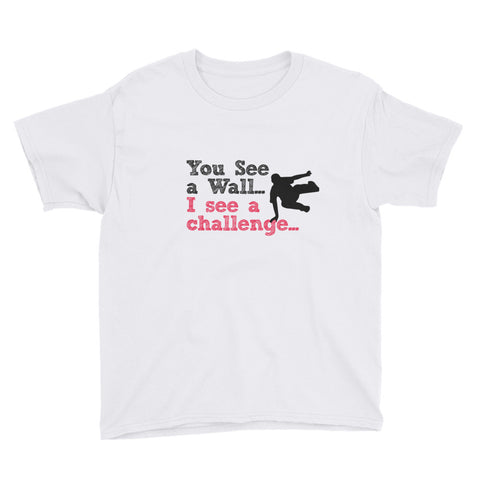 Youth Short Sleeve T-Shirt: You See a wall, I see a Challenge