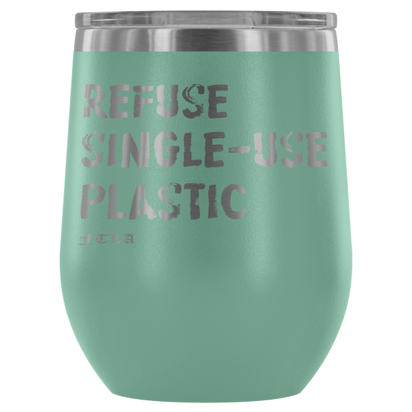 FTLA Apparel ~ For The Love of Animals Apparel:  Wine Tumbler - Refuse Single-Use Plastic Stainless Steel Laser Etched Stemless Wine Tumblers