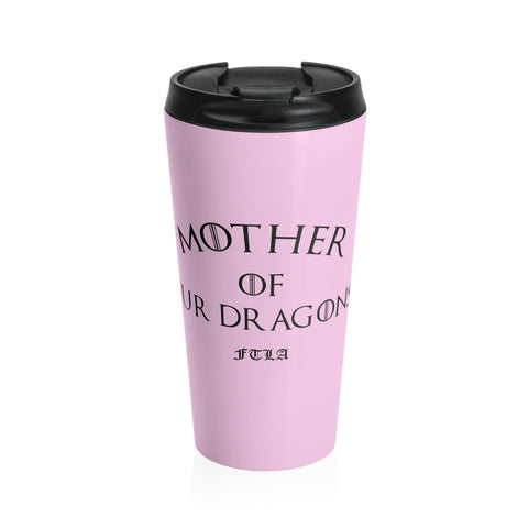 FTLA Apparel ~ For The Love of Animals Apparel:  Mug - FTLA Apparel Mother of Fur Dragons Stainless Steel Travel Mug