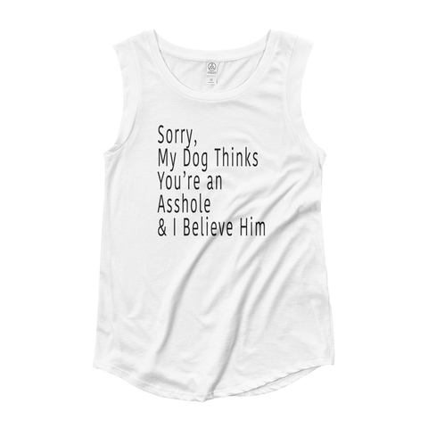 Sorry My Dog Thinks You're An Asshole Ladies' Cap Sleeve Tank Top