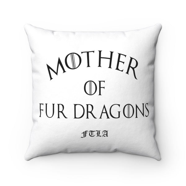 FTLA Apparel ~ For The Love of Animals Apparel:  Home Decor - FTLA Apparel Mother of Fur Dragons / Fur Dragon Square Pillow