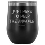 FTLA Apparel ~ For The Love of Animals Apparel:  Wine Tumbler - Just Here To Help The Animals Stainless Steel Laser Etched Stemless Wine Tumblers
