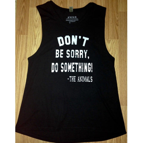 FTLA Apparel Bamboo Organic & Biodegradable Muscle Tank - Don't Be Sorry, Do Something! - The Animals-Women's Muscle Tank-FTLA Apparel-XS-ECLIPSE-For The Love of Animals Apparel