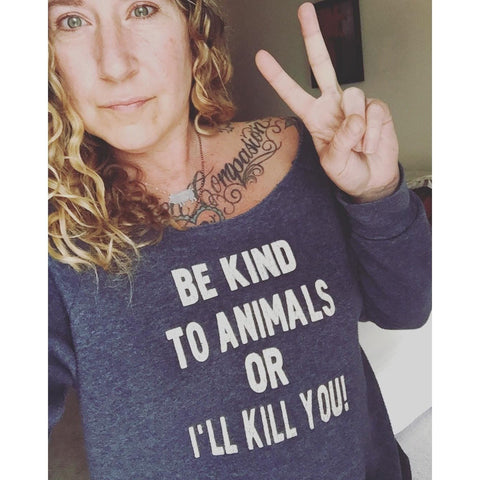 FTLA Apparel ~ For The Love of Animals Apparel:  Off The Shoulder Sweatshirt - BE KIND TO ANIMALS OR I'LL KILL YOU! - Eco True Navy Off The Shoulder Eco Fleece Sweatshirt SM-2XL