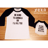 FTLA Apparel ~ For The Love of Animals Apparel:  Doggy Clothes - Cotton 3/4 Sleeve Doggy Baseball Raglan Tee - Be Kind To Animals OR My Mommy Will Kill You!