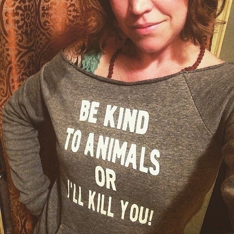 FTLA Apparel ~ For The Love of Animals Apparel:  Off The Shoulder Sweatshirt - Eco Grey Eco-Friendly Off the Shoulder Sweatshirt – BE KIND TO ANIMALS OR I'LL KILL YOU!