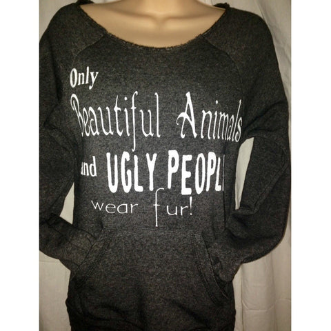 FTLA Apparel ~ For The Love of Animals Apparel:  Off The Shoulder Sweatshirt - Eco Fleece Off the Shoulder Sweatshirt Only Beautiful Animals and Ugly People wear fur!