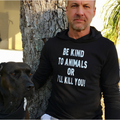 FTLA Apparel ~ For The Love of Animals Apparel:  Unisex Lightweight Sweatshirt - FTLA Apparel Mens/Unisex Jersey Tee Long Sleeve Hooded Sweatshirt Be Kind to Animals or I'll Kill You!