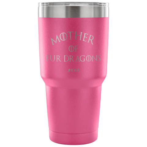 FTLA Apparel FTLA Apparel Mother of Fur Dragons 30 Ounce Vacuum Tumbler-Tumblers-teelaunch-30 Ounce Vacuum Tumbler - Pink-For The Love of Animals Apparel