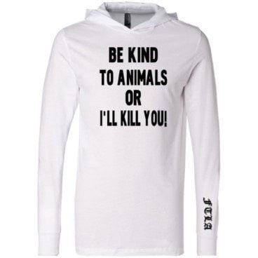 FTLA Apparel - FTLA – Unisex Long Sleeve Jersey Hooded Tee - Be Kind To Animals Or I'll Kill You! - Unisex