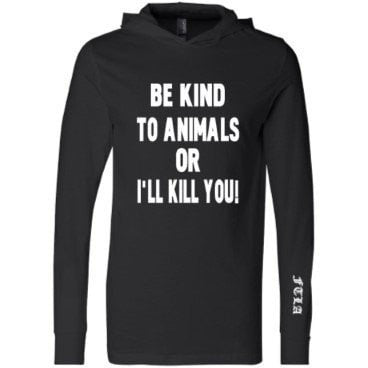 FTLA Apparel - FTLA – Unisex Long Sleeve Jersey Hooded Tee - Be Kind To Animals Or I'll Kill You!-Unisex-For The Love of Animals Apparel