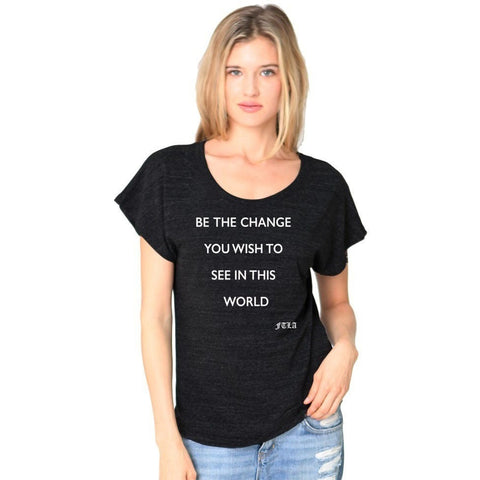 FTLA Apparel ~ For The Love of Animals Apparel:  Short Sleeve Dolman Tee - Ladies' Triblend Dolman Sleeve Tee - Be The Change -XS-2XL