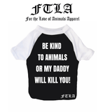 FTLA Apparel New Cotton 3/4 Sleeve Dog Raglan Tee - Be Kind To Animals OR My Daddy Will Kill You!-Doggy Clothes-FTLA Apparel-For The Love of Animals Apparel