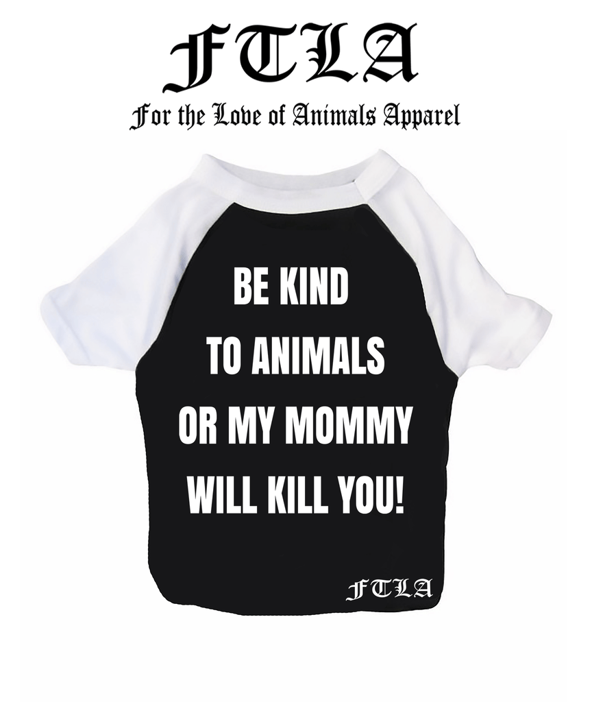 112ebdefad74 New Cotton 3/4 Sleeve Dog Raglan Tee - Be Kind To Animals OR My Mommy –  FTLA Apparel