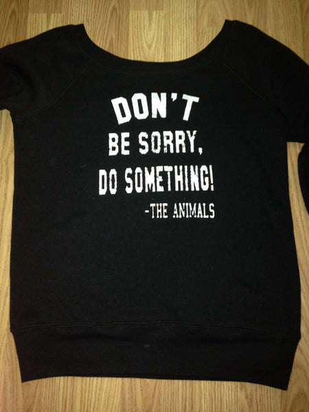 FTLA Apparel ~ For The Love of Animals Apparel:  Off The Shoulder Sweatshirt - True Black Tri-blend Fleece Off the Shoulder Sweatshirt - Don't Be Sorry, Do Something! - The Animals