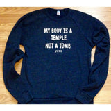 FTLA Apparel ~ For The Love of Animals Apparel:  Unisex Sweatshirts - Unisex Denim Navy Tri-blend Fleece Crew Sweatshirt - My Body Is A Temple Not A Tomb