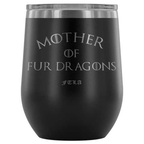 FTLA Apparel ~ For The Love of Animals Apparel:  Wine Tumbler - FTLA Apparel Mother of Fur Dragons Stainless Steel Laser Etched Stemless Wine Tumblers