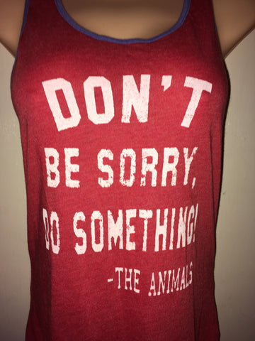 FTLA Apparel ~ For The Love of Animals Apparel:  Tank Top - Ready To Ship Size XL  Eco-Jersey Ringer Racerback Tank - Don't Be Sorry Do Something - The Animals