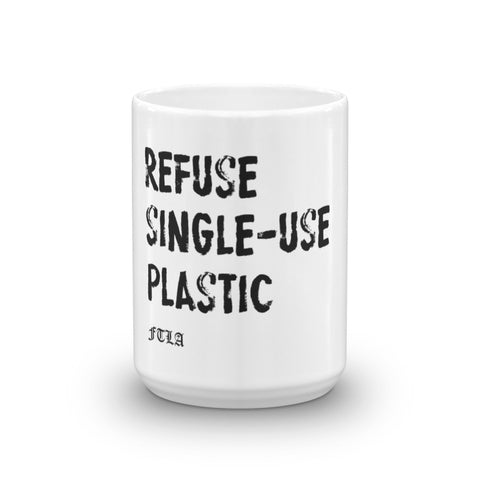 FTLA Apparel ~ For The Love of Animals Apparel:  Mug - Refuse Single-Use Plastic Mug