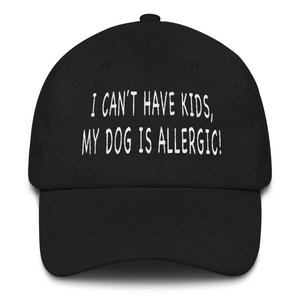 FTLA Apparel ~ For The Love of Animals Apparel:  Hats - I Can't Have Kids My Dog Is Allergic Embroidered Baseball Hat