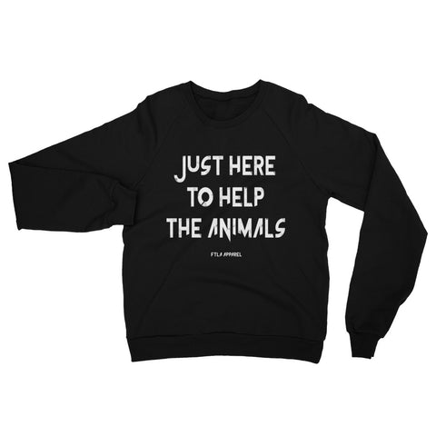 FTLA Apparel ~ For The Love of Animals Apparel:  Unisex Eco Fleece Sweatshirt - Unisex Cotton Fleece Raglan Sweatshirt - Just Here To Help The Animals