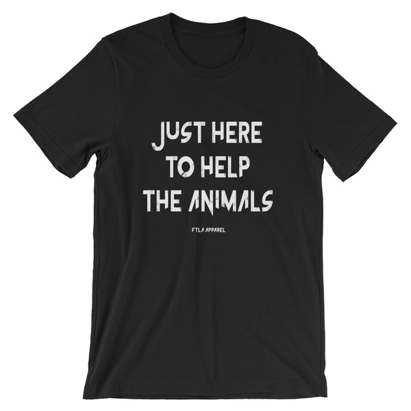 FTLA Apparel ~ For The Love of Animals Apparel:  Unisex T-Shirt - FTLA Apparel Black Just Here To Help The Animals Unisex Tee