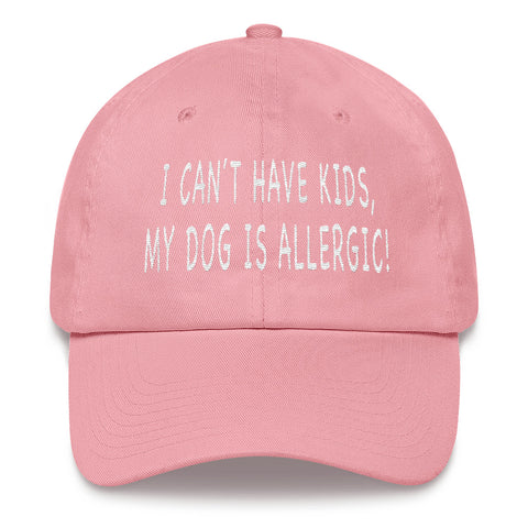 I Can't Have Kids My Dog Is Allergic Embroidered Baseball Hat